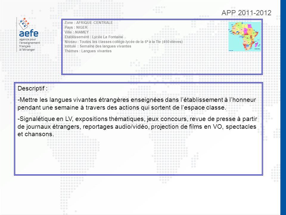 APP 2011-2012 Zone : AFRIQUE CENTRALE Pays : NIGER Ville : NIAMEY Etablissement : Lycée La Fontaine Niveau : Toutes les classes collège-lycée de la 6