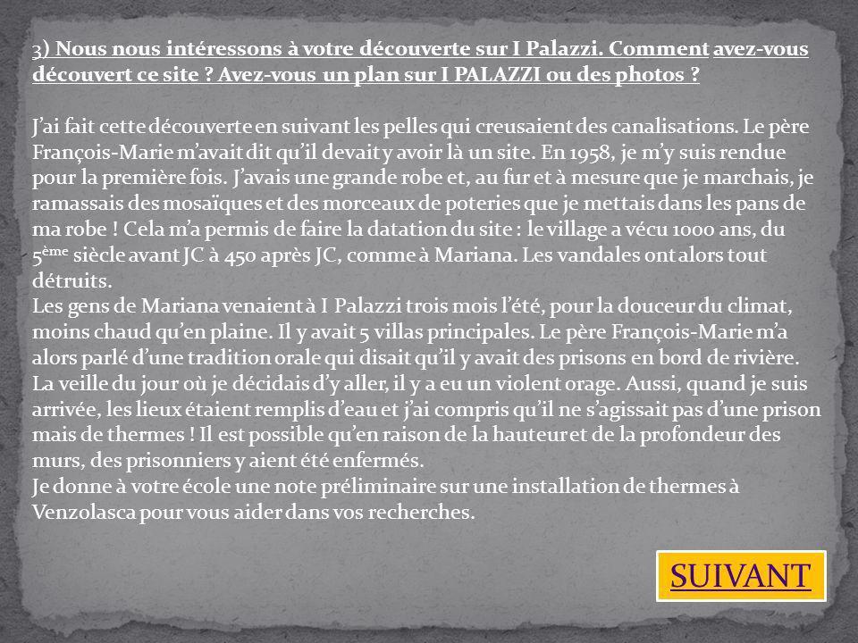 3) Nous nous intéressons à votre découverte sur I Palazzi. Comment avez-vous découvert ce site ? Avez-vous un plan sur I PALAZZI ou des photos ? Jai f