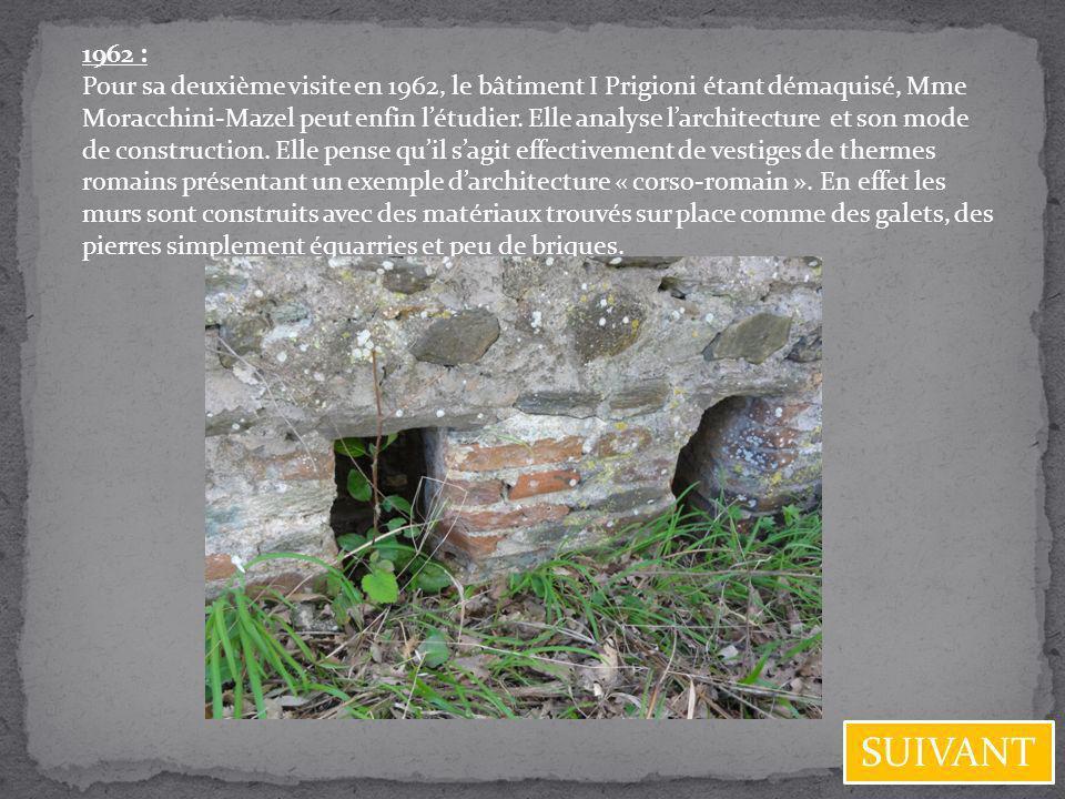 1962 : Pour sa deuxième visite en 1962, le bâtiment I Prigioni étant démaquisé, Mme Moracchini-Mazel peut enfin létudier. Elle analyse larchitecture e
