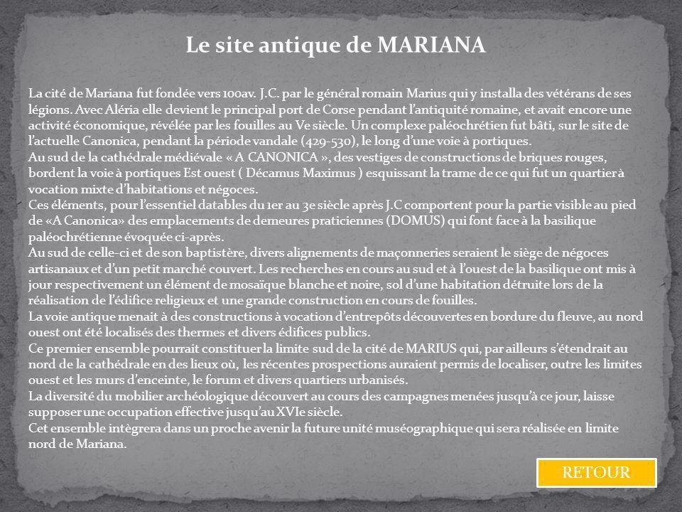 Le site antique de MARIANA La cité de Mariana fut fondée vers 100av. J.C. par le général romain Marius qui y installa des vétérans de ses légions. Ave