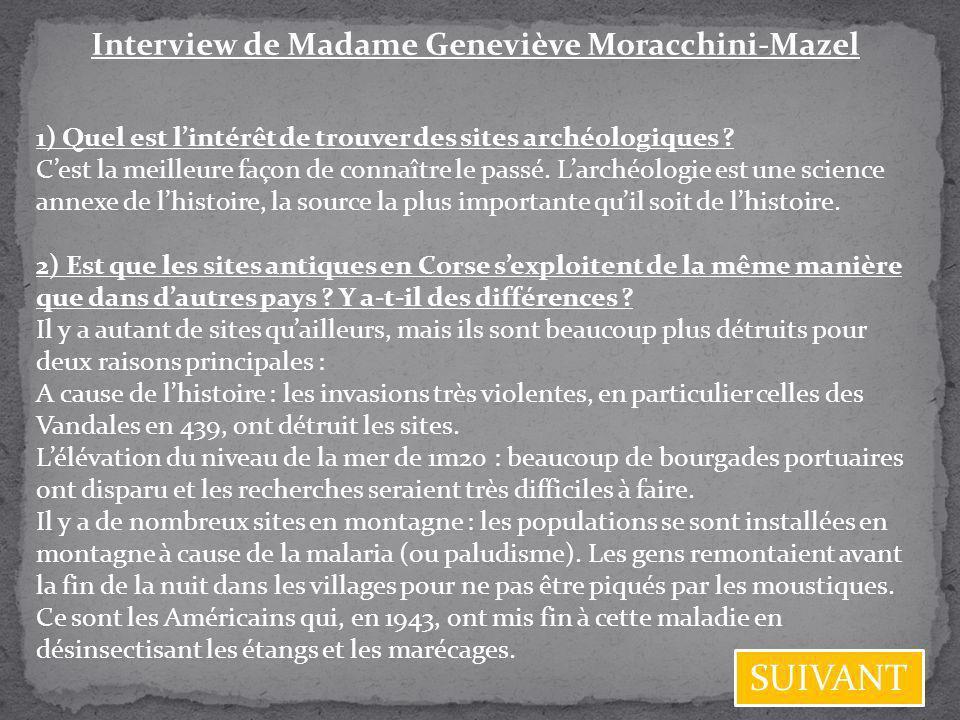 Interview de Madame Geneviève Moracchini-Mazel 1) Quel est lintérêt de trouver des sites archéologiques ? Cest la meilleure façon de connaître le pass