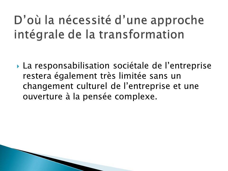 La responsabilisation sociétale de lentreprise restera également très limitée sans un changement culturel de lentreprise et une ouverture à la pensée