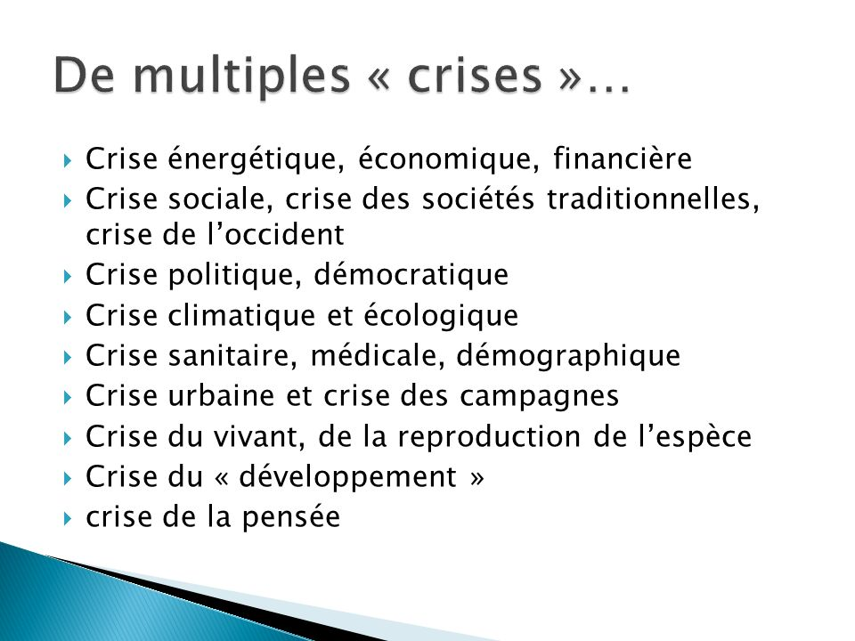 Crise énergétique, économique, financière Crise sociale, crise des sociétés traditionnelles, crise de loccident Crise politique, démocratique Crise cl