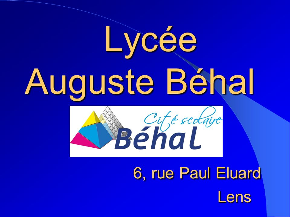 Lycée Auguste Béhal 6, rue Paul Eluard Lens Lycée Auguste Béhal 6, rue Paul Eluard Lens