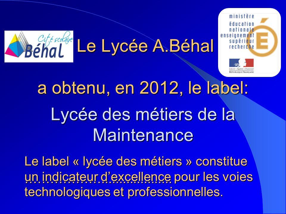 Le Lycée A.Béhal a obtenu, en 2012, le label: Le Lycée A.Béhal a obtenu, en 2012, le label: Lycée des métiers de la Maintenance Le label « lycée des m