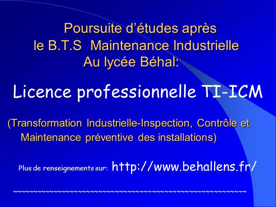 Poursuite détudes après le B.T.S Maintenance Industrielle Au lycée Béhal: (Transformation Industrielle-Inspection, Contrôle et Maintenance préventive