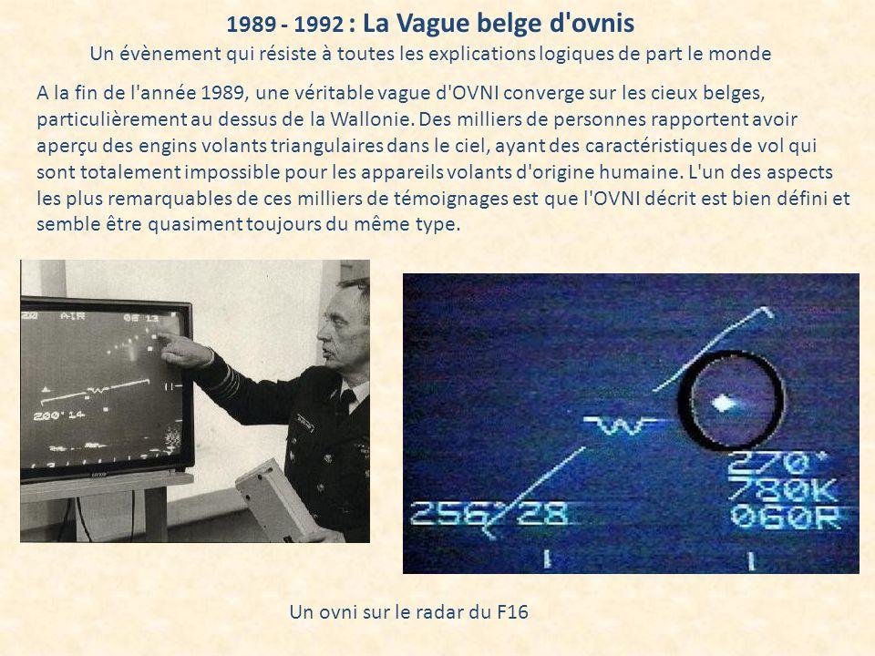 1989 - 1992 : La Vague belge d'ovnis Un évènement qui résiste à toutes les explications logiques de part le monde A la fin de l'année 1989, une vérita