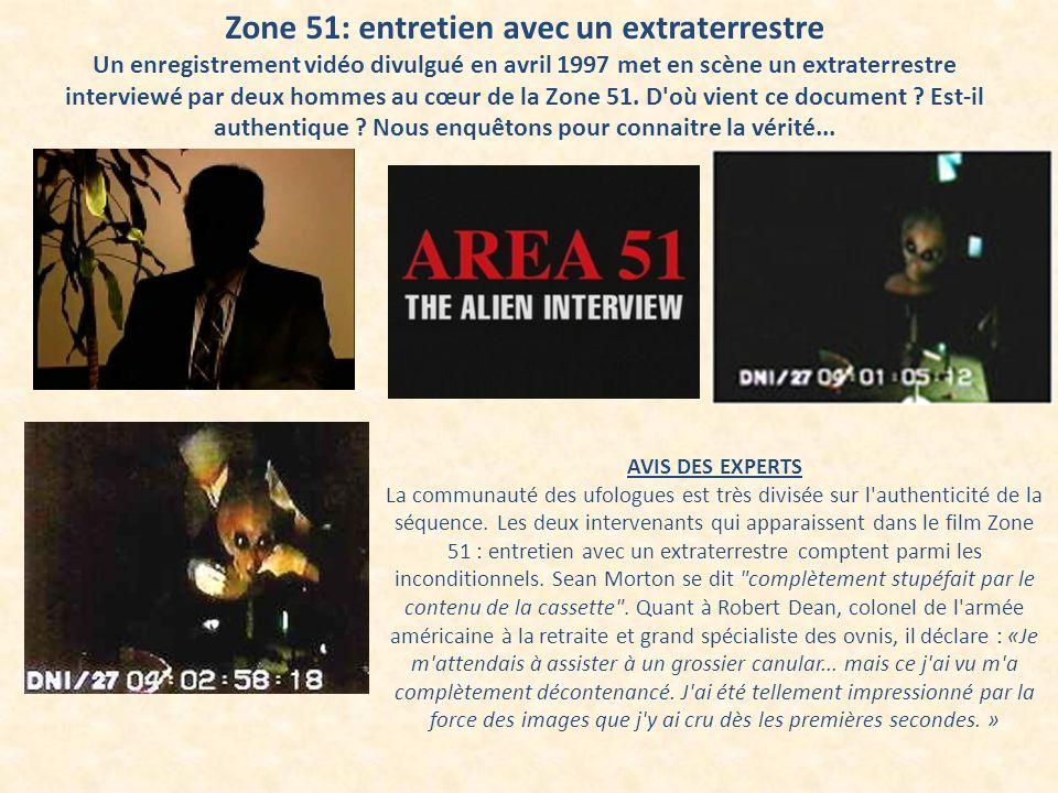 Zone 51: entretien avec un extraterrestre Un enregistrement vidéo divulgué en avril 1997 met en scène un extraterrestre interviewé par deux hommes au
