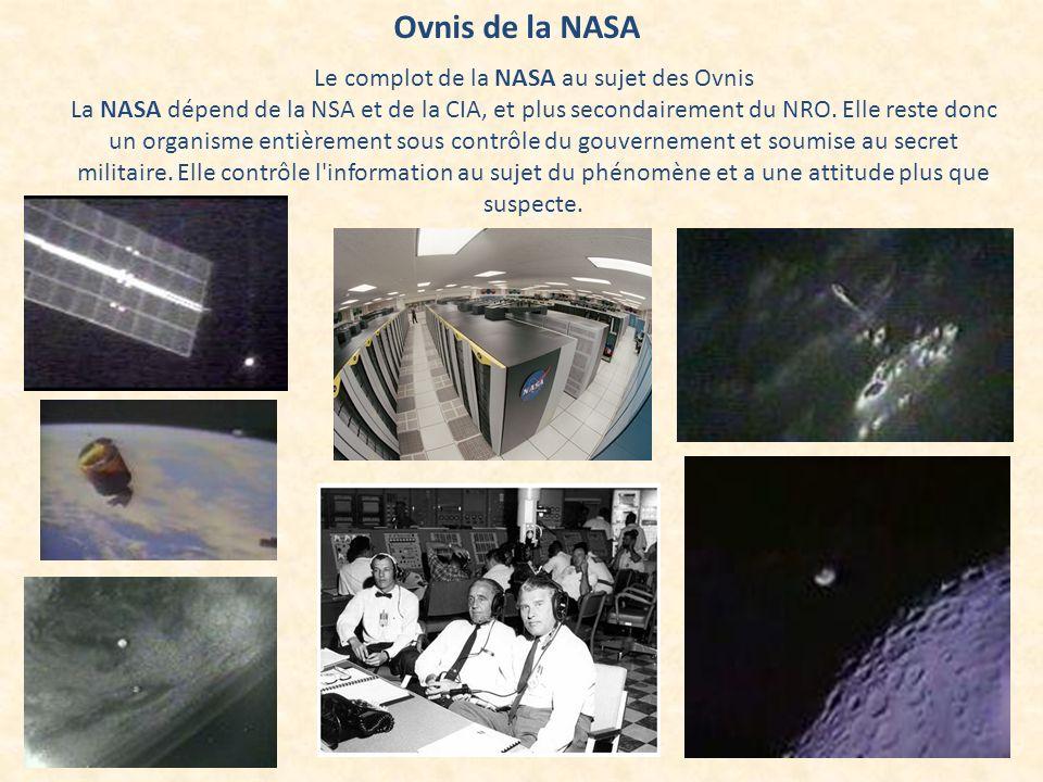 Ovnis de la NASA Le complot de la NASA au sujet des Ovnis La NASA dépend de la NSA et de la CIA, et plus secondairement du NRO. Elle reste donc un org