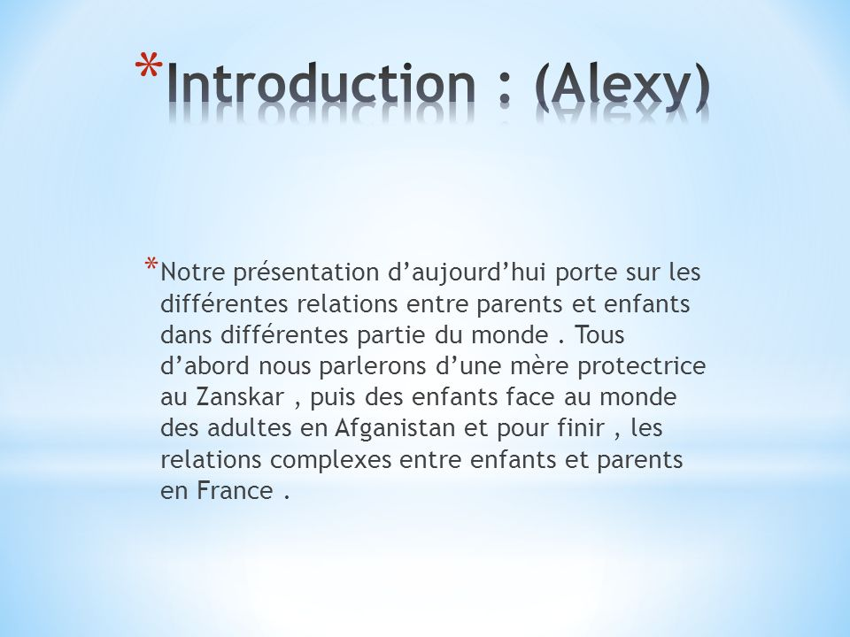 * Notre présentation daujourdhui porte sur les différentes relations entre parents et enfants dans différentes partie du monde. Tous dabord nous parle