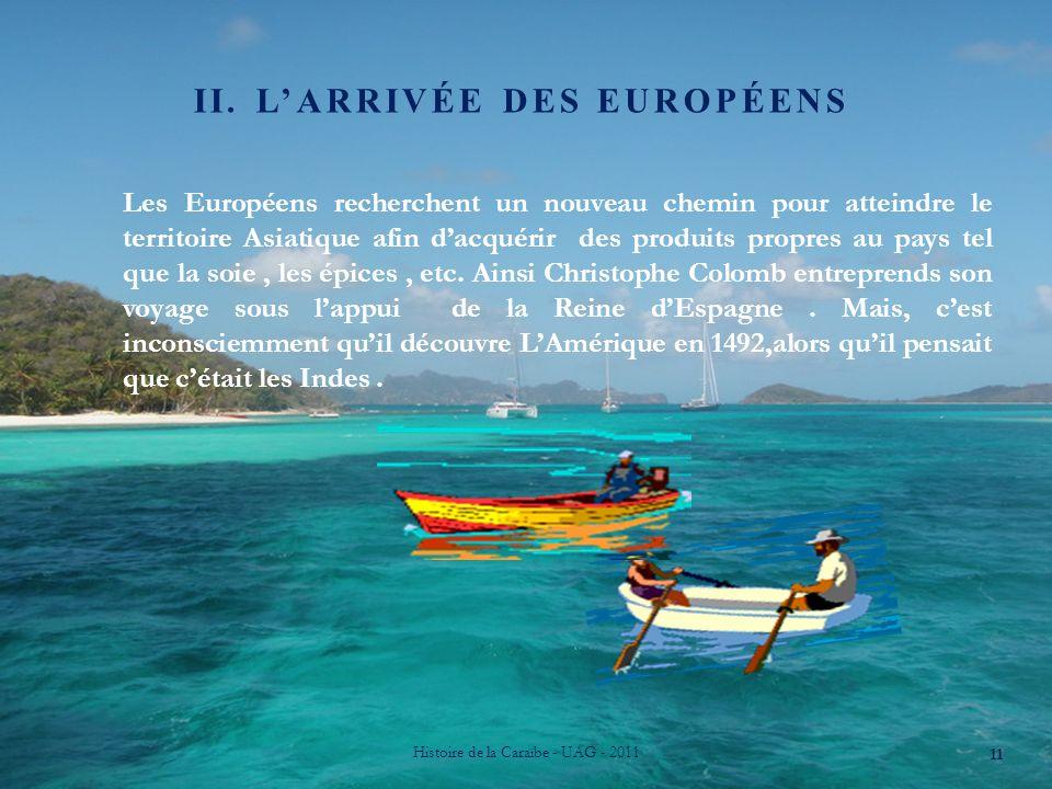I. E) CRÉOLISATION Histoire de la Caraïbe - UAG - 2011 10 La créolisation est un phénomène de création dune culture à partir de plusieurs cultures (mo