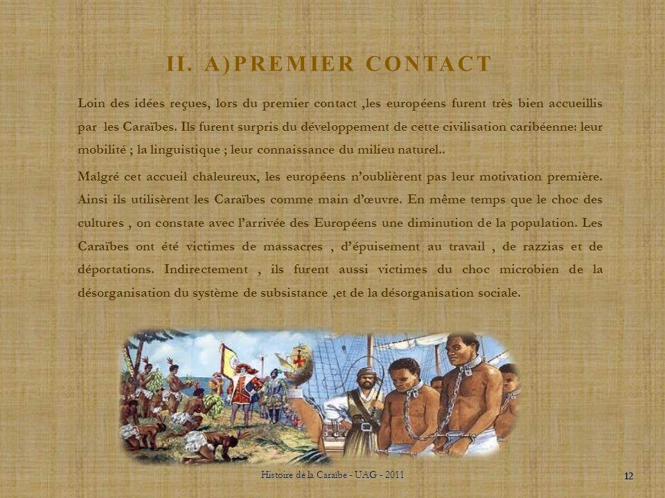 II. LARRIVÉE DES EUROPÉENS Histoire de la Caraïbe - UAG - 2011 11 Les Européens recherchent un nouveau chemin pour atteindre le territoire Asiatique a