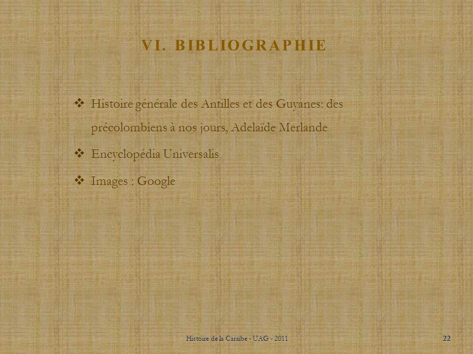 V. CONCLUSION Histoire de la Caraïbe - UAG - 2011 21 En définitive, nous lavons vu lhistoire des Caribéens commence par larrivée des précolombiens qui