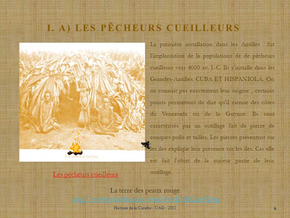 I. LES CIVILISATIONS PRÉCOLOMBIENNES Pêcheurs- Cueilleurs Agriculteurs- Céramistes Câlinas ou Caraïbes Histoire de la Caraïbe - UAG - 2011 5 -4000 av.