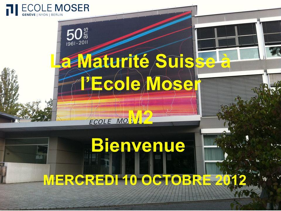 La Maturité Suisse à lEcole Moser M2 MERCREDI 10 OCTOBRE 2012 Bienvenue