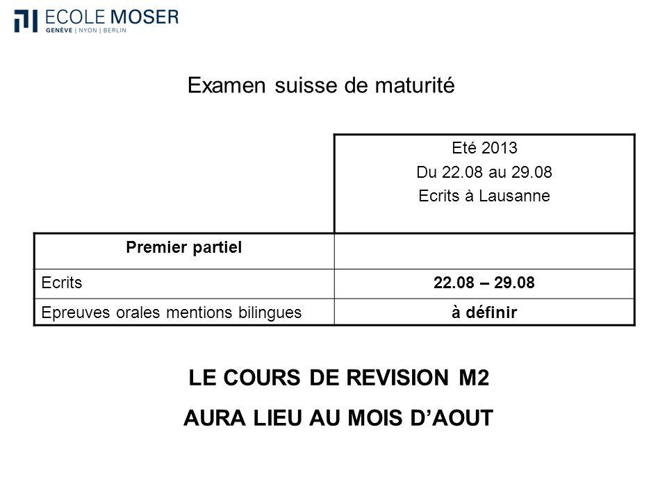 Examen suisse de maturité Eté 2013 Du 22.08 au 29.08 Ecrits à Lausanne Premier partiel Ecrits22.08 – 29.08 Epreuves orales mentions bilinguesà définir