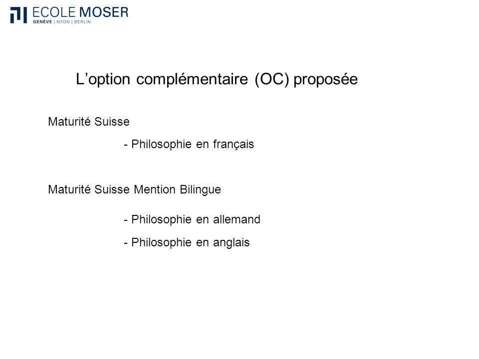 Loption complémentaire (OC) proposée Maturité Suisse Maturité Suisse Mention Bilingue - Philosophie en français - Philosophie en allemand - Philosophi