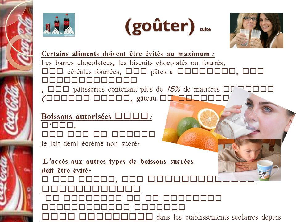 (goûter) suite Certains aliments doivent être évités au maximum : Les barres chocolatées, les biscuits chocolatés ou fourrés, les céréales fourrées, l
