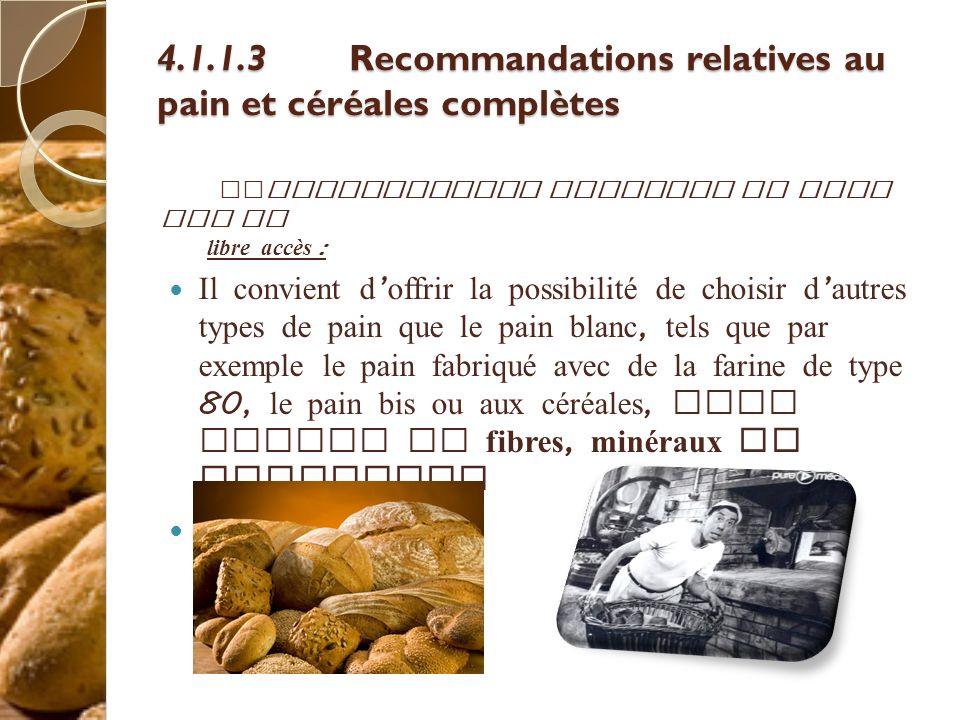4.1.1.3Recommandations relatives au pain et céréales complètes Enrestauration scolaire le pain est en libre accès : Il convient d offrir la possibilit