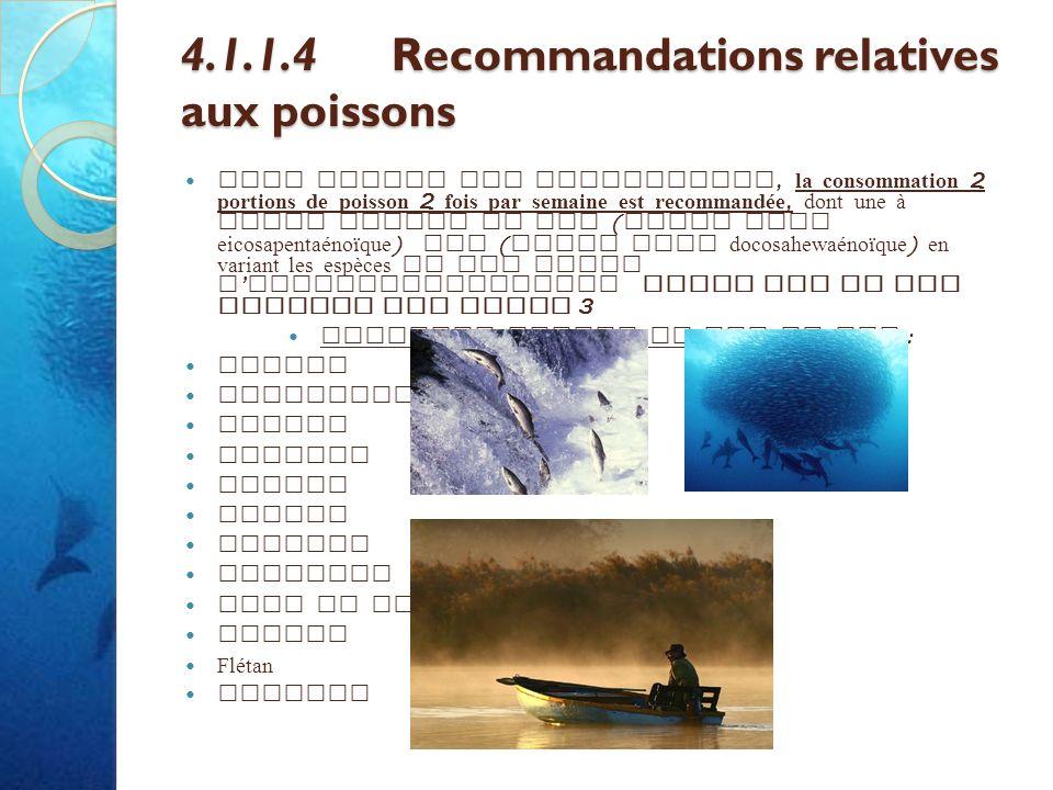 4.1.1.4Recommandations relatives aux poissons 4.1.1.4Recommandations relatives aux poissons Pour toutes les populations, la consommation 2 portions de