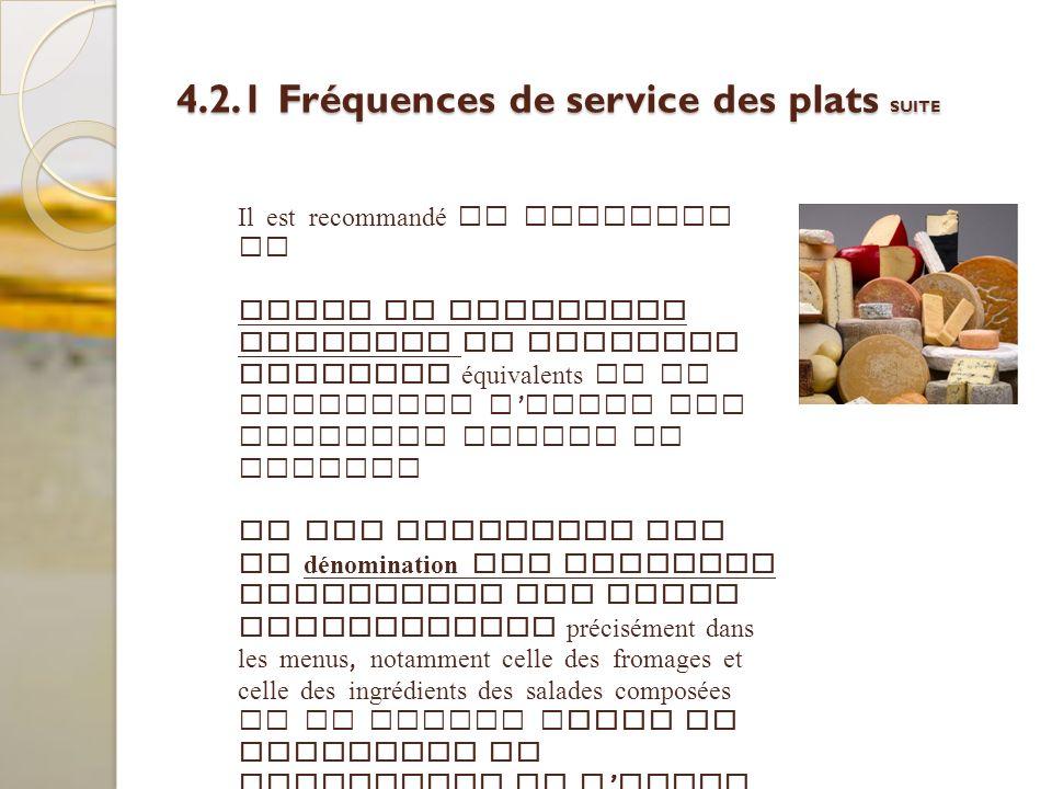 4.2.1 Fréquences de service des plats SUITE Il est recommandé de proposer un choix de plusieurs fromages ou produits laitiers équivalents et de favori
