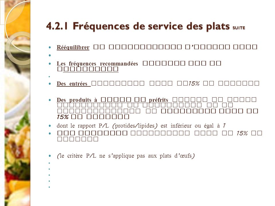 4.2.1 Fréquences de service des plats SUITE Rééquilibrer la consommation d acides gras Les fréquences recommandées portent sur la limitation Des entré