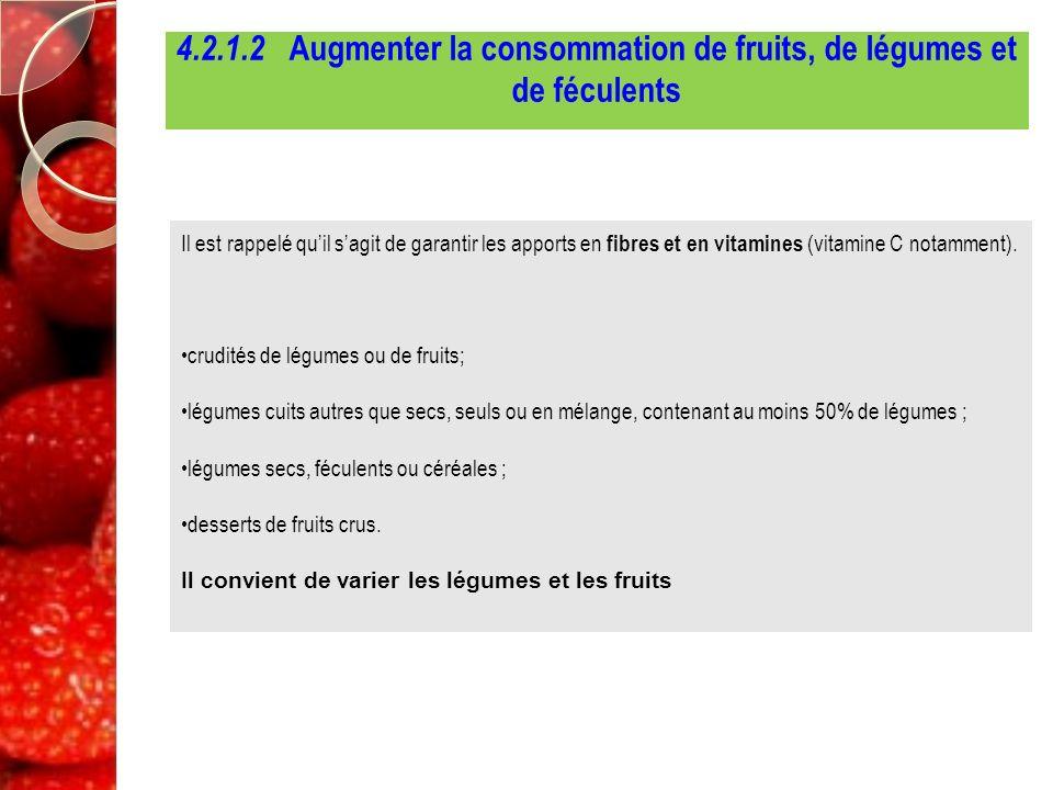4.2.1.2 Augmenter la consommation de fruits, de légumes et de féculents Il est rappelé quil sagit de garantir les apports en fibres et en vitamines (v