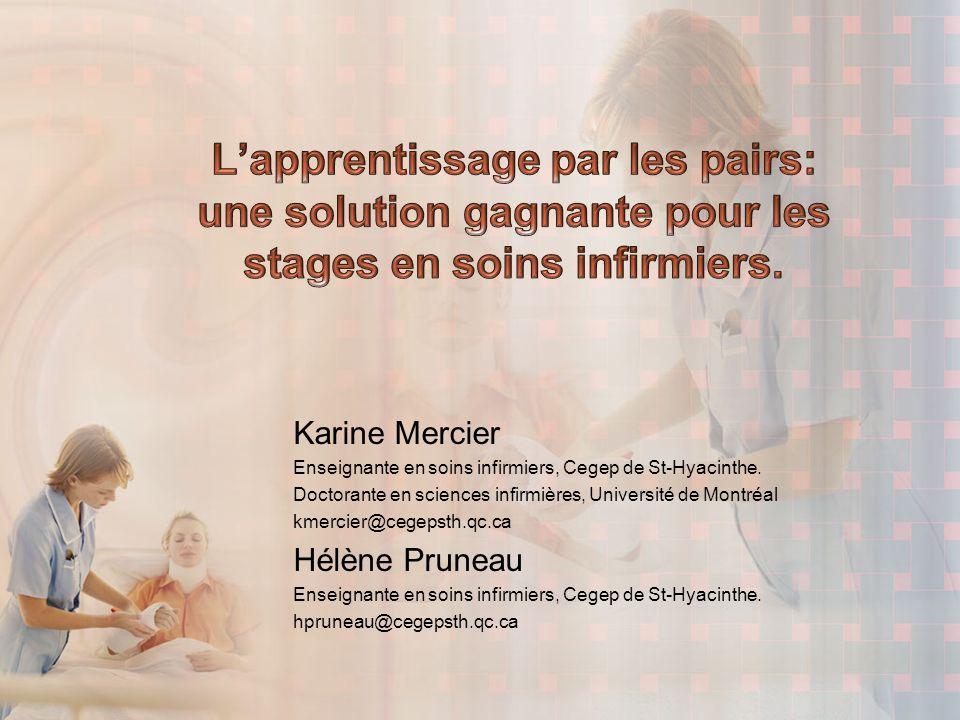 Karine Mercier Enseignante en soins infirmiers, Cegep de St-Hyacinthe. Doctorante en sciences infirmières, Université de Montréal kmercier@cegepsth.qc