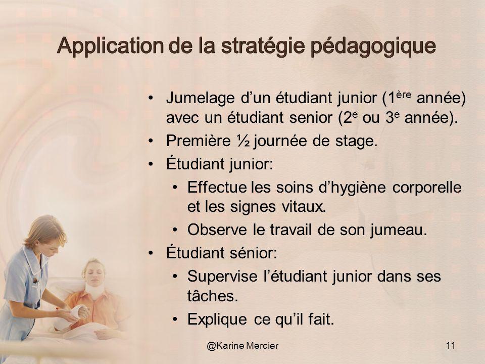 Jumelage dun étudiant junior (1 ère année) avec un étudiant senior (2 e ou 3 e année). Première ½ journée de stage. Étudiant junior: Effectue les soin