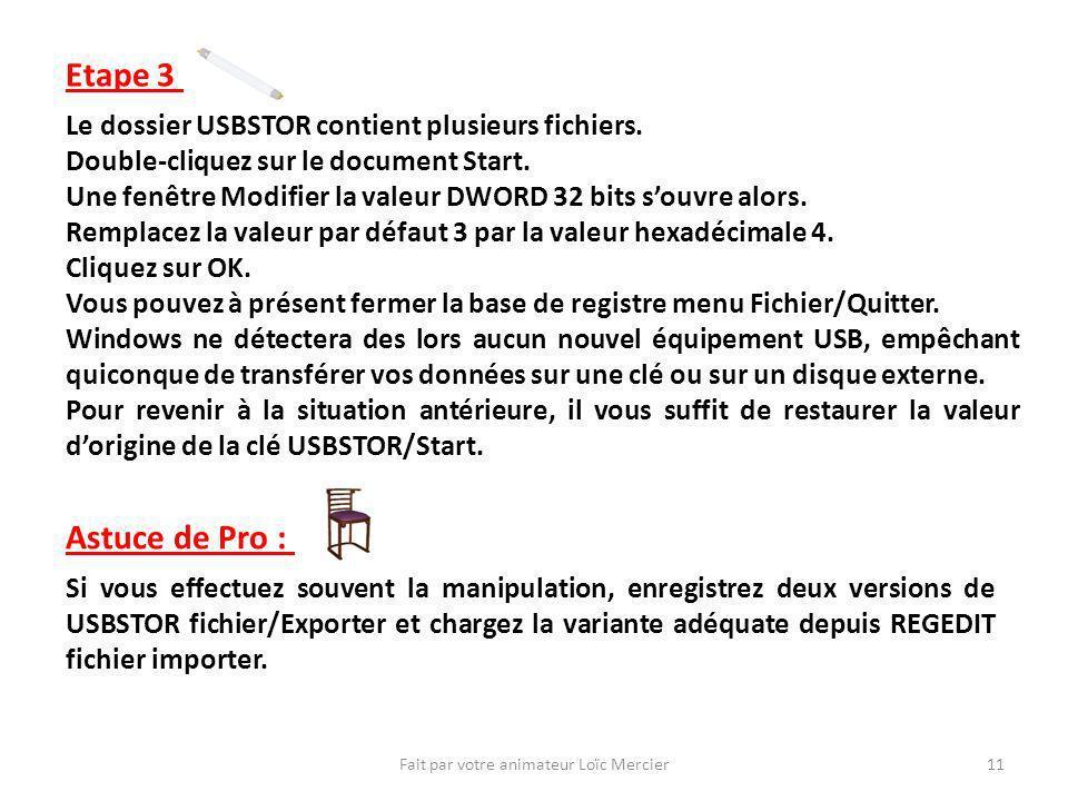 Fait par votre animateur Loïc Mercier11 Etape 3 Le dossier USBSTOR contient plusieurs fichiers. Double-cliquez sur le document Start. Une fenêtre Modi
