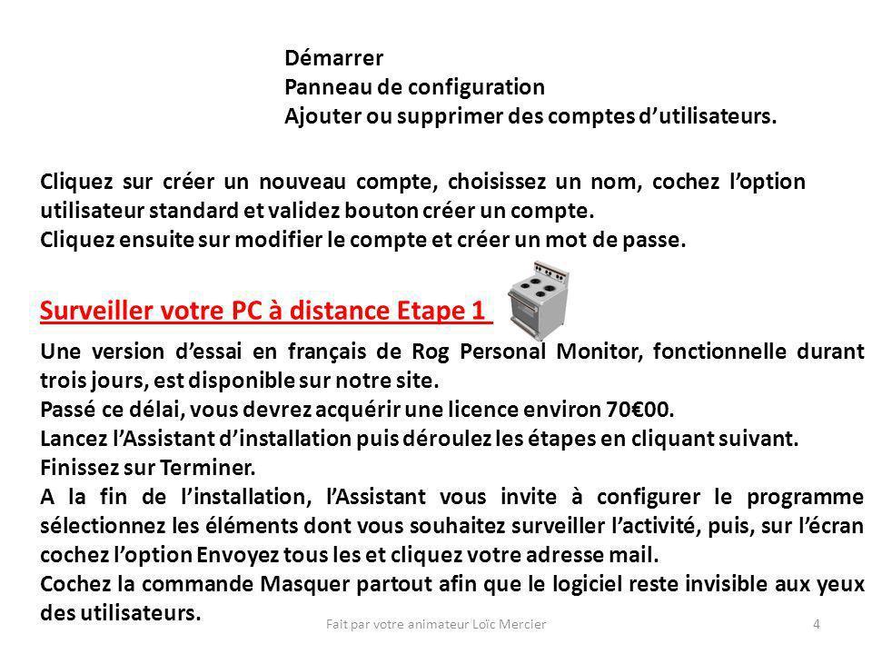 Fait par votre animateur Loïc Mercier4 Démarrer Panneau de configuration Ajouter ou supprimer des comptes dutilisateurs. Cliquez sur créer un nouveau