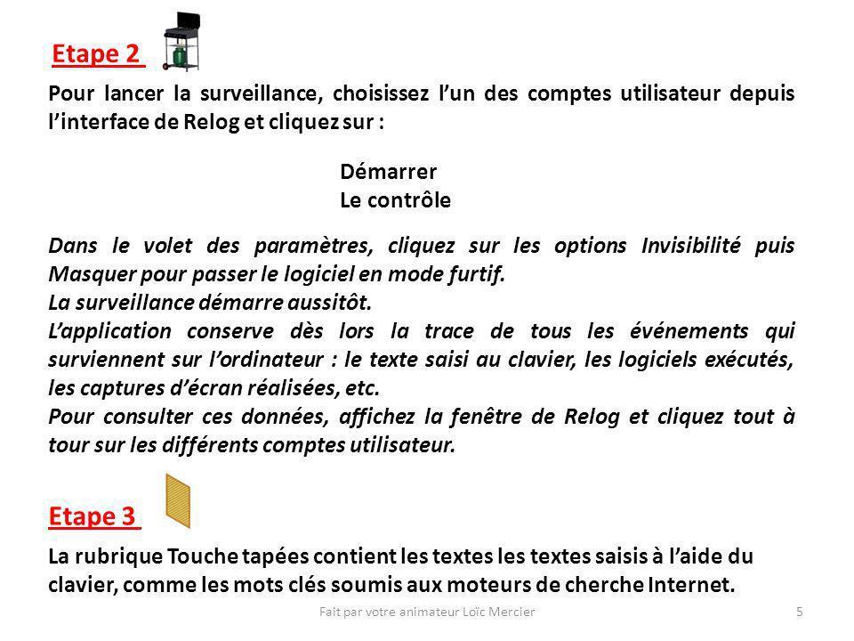 Fait par votre animateur Loïc Mercier5 Etape 2 Pour lancer la surveillance, choisissez lun des comptes utilisateur depuis linterface de Relog et cliqu