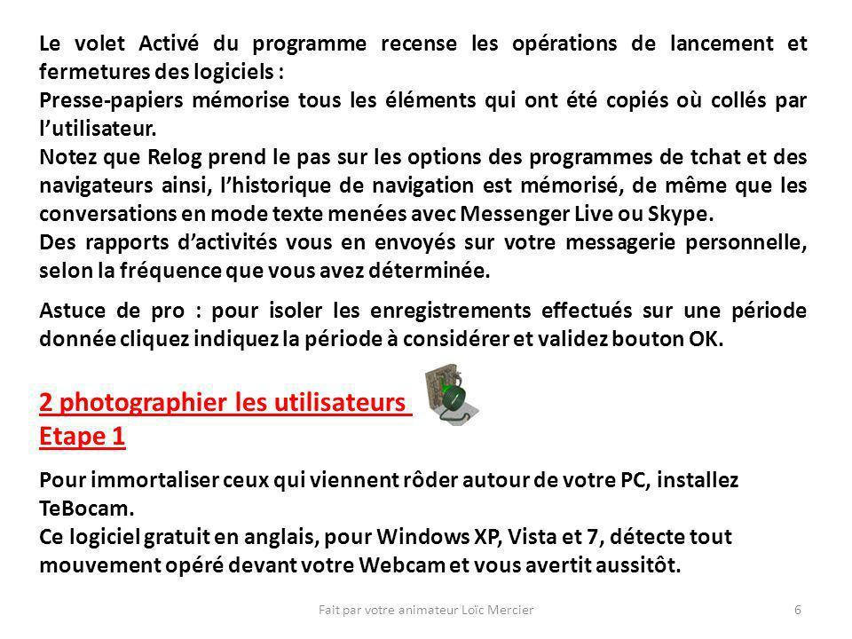 Fait par votre animateur Loïc Mercier6 Le volet Activé du programme recense les opérations de lancement et fermetures des logiciels : Presse-papiers m