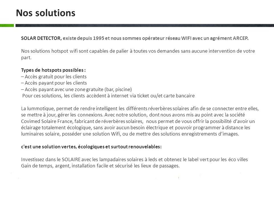 Nos solutions SOLAR DETECTOR, existe depuis 1995 et nous sommes opérateur réseau WIFI avec un agrément ARCEP.
