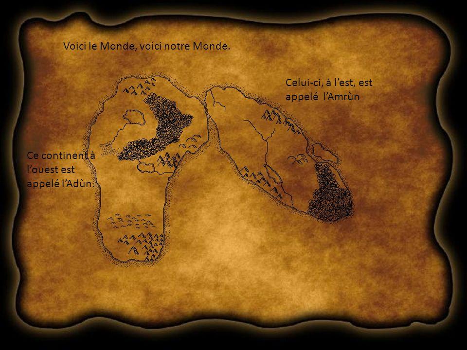 Voici le Monde, voici notre Monde. Ce continent à louest est appelé lAdùn.