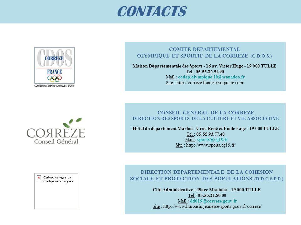 COMITE DEPARTEMENTAL OLYMPIQUE ET SPORTIF DE LA CORREZE (C.D.O.S.) Maison D é partementale des Sports - 16 av. Victor Hugo - 19 000 TULLE Tel : 05.55.