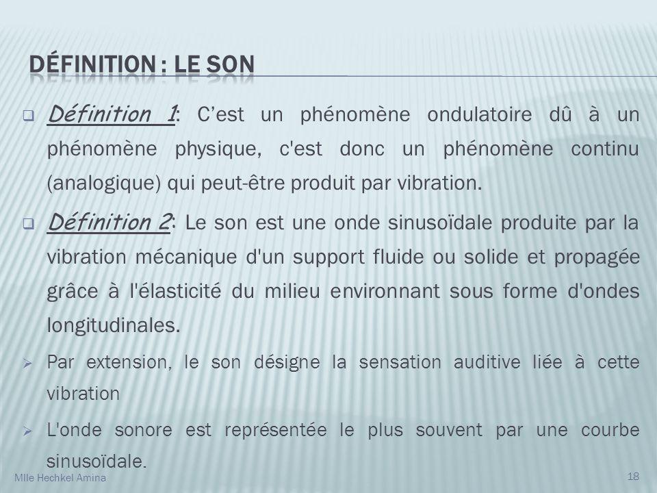Définition 1 : Cest un phénomène ondulatoire dû à un phénomène physique, c est donc un phénomène continu (analogique) qui peut-être produit par vibration.