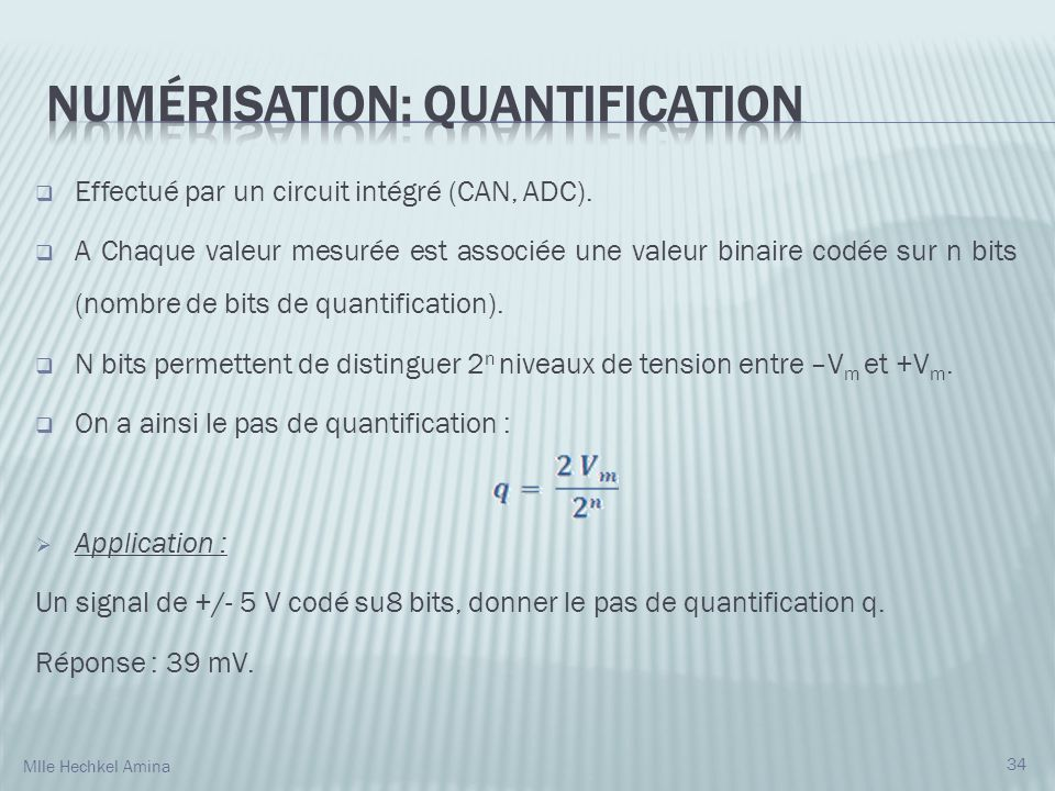 Effectué par un circuit intégré (CAN, ADC). A Chaque valeur mesurée est associée une valeur binaire codée sur n bits (nombre de bits de quantification