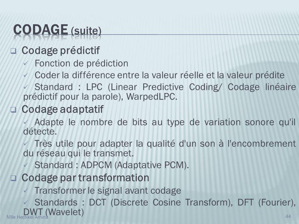 Codage prédictif Fonction de prédiction Coder la différence entre la valeur réelle et la valeur prédite Standard : LPC (Linear Predictive Coding/ Codage linéaire prédictif pour la parole), WarpedLPC.