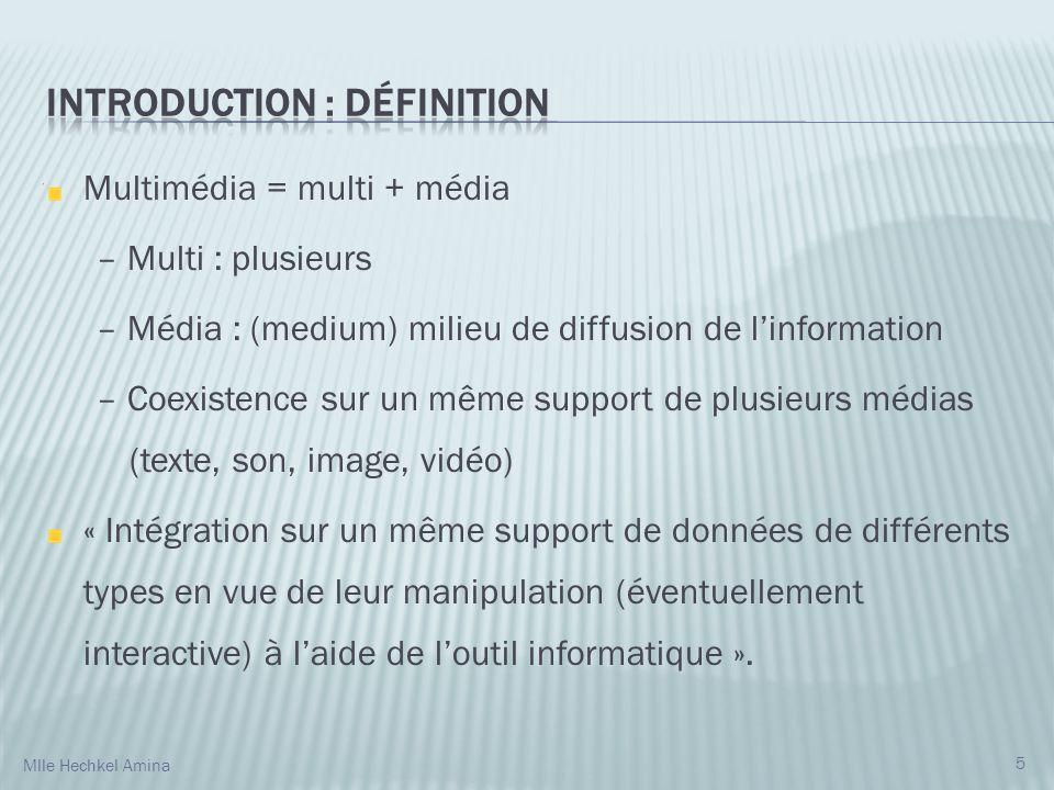 Multimédia = multi + média – Multi : plusieurs – Média : (medium) milieu de diffusion de linformation – Coexistence sur un même support de plusieurs médias (texte, son, image, vidéo) « Intégration sur un même support de données de différents types en vue de leur manipulation (éventuellement interactive) à laide de loutil informatique ».