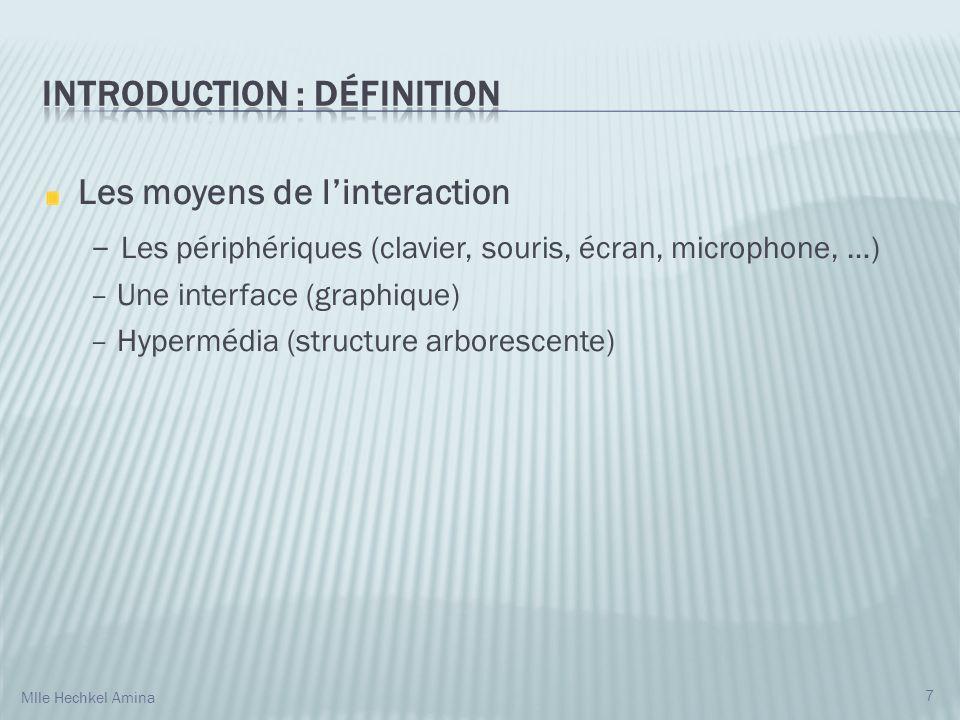 Les moyens de linteraction – Les périphériques (clavier, souris, écran, microphone, …) – Une interface (graphique) – Hypermédia (structure arborescente) 7 Mlle Hechkel Amina