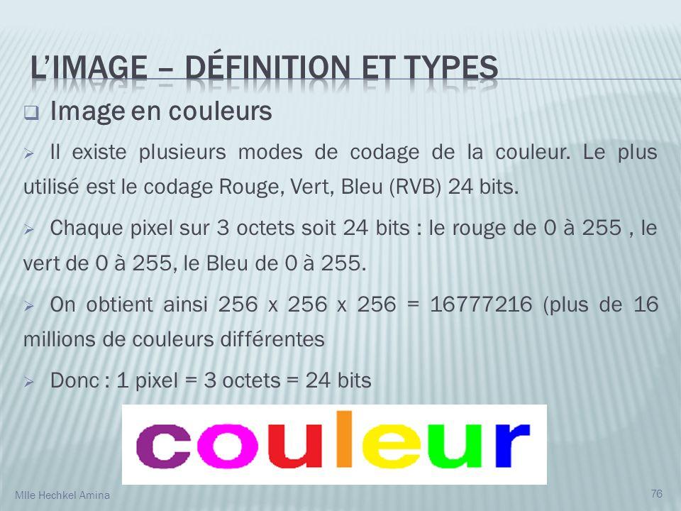 Image en couleurs Il existe plusieurs modes de codage de la couleur. Le plus utilisé est le codage Rouge, Vert, Bleu (RVB) 24 bits. Chaque pixel sur 3