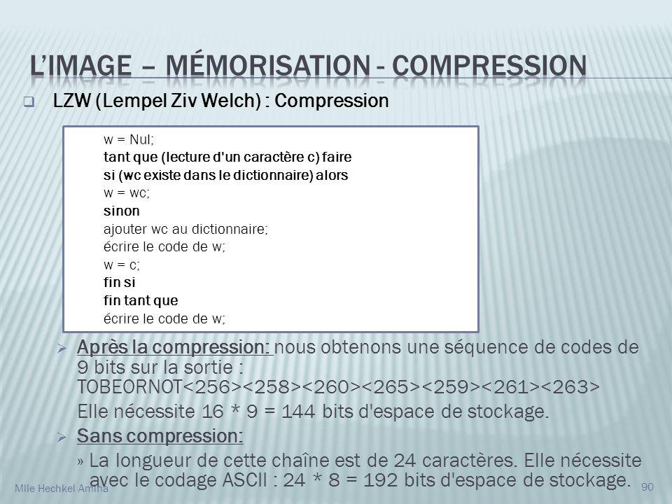 90 LZW (Lempel Ziv Welch) : Compression Après la compression: nous obtenons une séquence de codes de 9 bits sur la sortie : TOBEORNOT Elle nécessite 16 * 9 = 144 bits d espace de stockage.