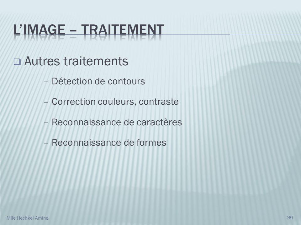 Autres traitements – Détection de contours – Correction couleurs, contraste – Reconnaissance de caractères – Reconnaissance de formes 96 Mlle Hechkel Amina
