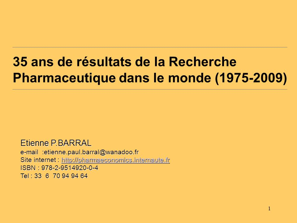 32 1992 atovaquoneP1Dc/paludisme WELLCOME GBMALARONE 1992 interferon c1B L3Banti-infectieuxGENENTECH USAIMUKIN 1992 paclitaxelL1Xanti-cancereuxBMSUSATAXOL 1992 vacc Hep AJ10AHépatite A SKBUSAHAVRIX 1993 rispiridoneN6Ac/schizophrénieJANSSEN BELRISPERDAL 1994 irinotecanL1Xanti-cancéreuxYAKULT JAPCAMPTO 1995 abciximabB6Ac/angorCENTOCOR USAREOPRO 1995 lamivudineJ5Cc/SIDAGLAXOGBEPIVIR 1996 olanzapineN6Ac/schizophrénieLILLYUSAZYPREXA 1996 saquinavirJ5Cc/SIDAROCHECHINVIRASE 1996 indinavirJ5Cc/SIDAMSDUSACRIXIVAN 1996 ritonavirJ5Cc/SIDAABBOTTUSANORVIR 1997 donepezilN7Ac/AlzheimerEISEIJAPARICEPT 1998 repaglinideA10Bc/diabéteNOVODKPRANDIN 1998 sildenafilG4BDysf.erect.PFIZERUSAVIAGRA 1998 entacaponeN4Ac/ParkinsonORIONFINCOMTESS 1988 orlistatA8Aanti-obésitéROCHECHXENICAL 1998 trastazumabL1Xanti-cancéreuxGENENTECH USAHERCEPTIN 1998 clopidogrelB1Cc/athéroscléroseSANOFI-SYN FRAPLAVIX 1998 verteporfinS1Edégén.maculaireQLTUSAVISUDYNE 2000 gemtuzumabL1Xanti-cancéreuxAHP-Wyeth USAMYLOTARG 2001 imatinimabL3Banti-leucémieNOVARTIS USAGLIVEC 2003 enfuvirtide J5C c/SIDA ROCHE CH FUZEON 2004 bevacizumab L1X anti-cancéreux GENENTECH USA AVASTIN 2004 strontium M5B ostéoporose SERVIER FRA PROTELOS 2006 ranibizumab S1X ORL NOVARTIS CH LUCENTIS 2006 dasatinib L1X anticancereux BMS USA SPRYCEL 2007 ivabradine C1D cardiologie SERVIER FRA PROCORALAN