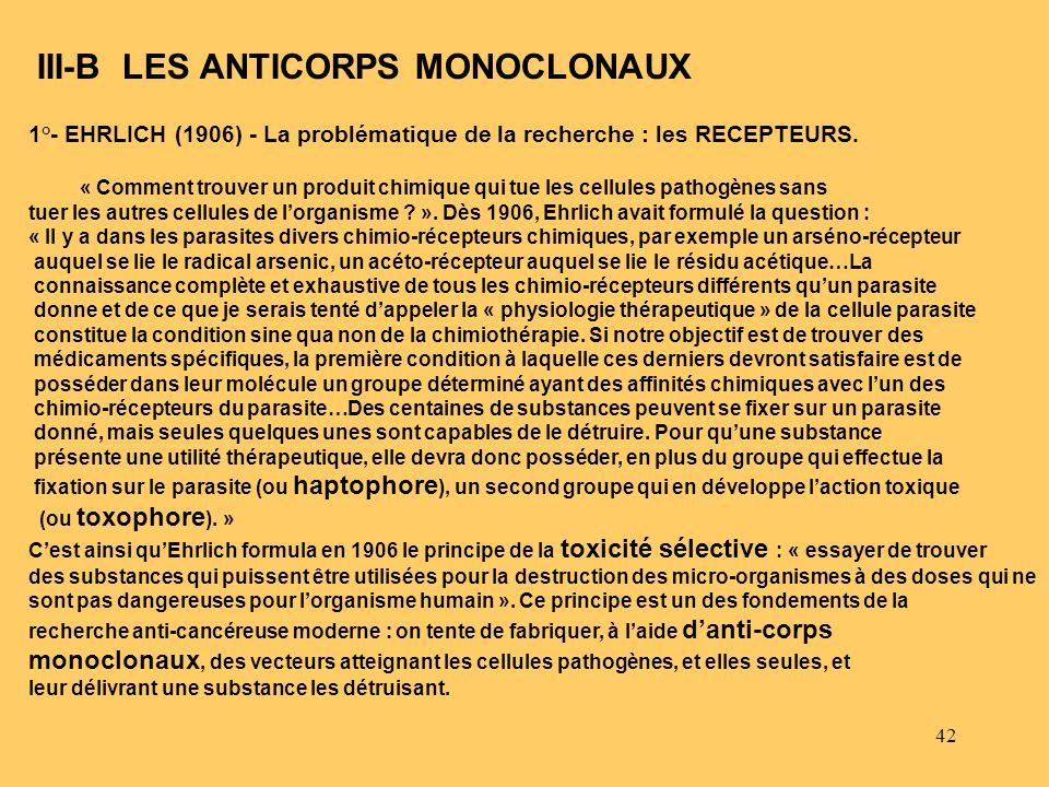 42 III-B LES ANTICORPS MONOCLONAUX 1°- EHRLICH (1906) - La problématique de la recherche : les RECEPTEURS. « Comment trouver un produit chimique qui t