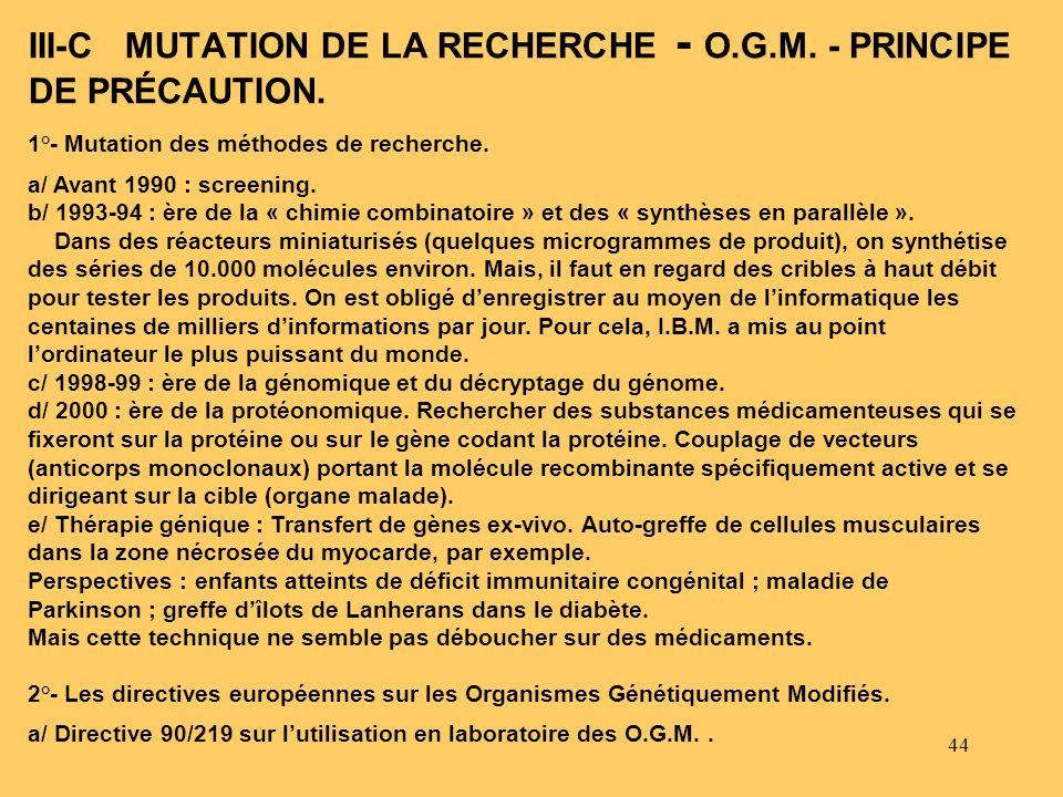 44 1°- Mutation des méthodes de recherche. a/ Avant 1990 : screening. b/ 1993-94 : ère de la « chimie combinatoire » et des « synthèses en parallèle »