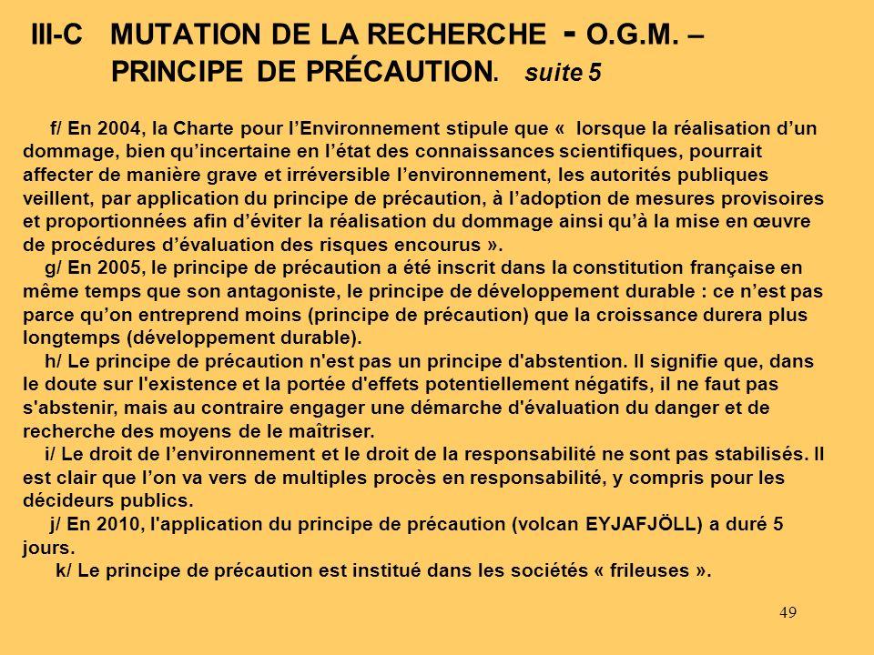 49 f/ En 2004, la Charte pour lEnvironnement stipule que « lorsque la réalisation dun dommage, bien quincertaine en létat des connaissances scientifiq