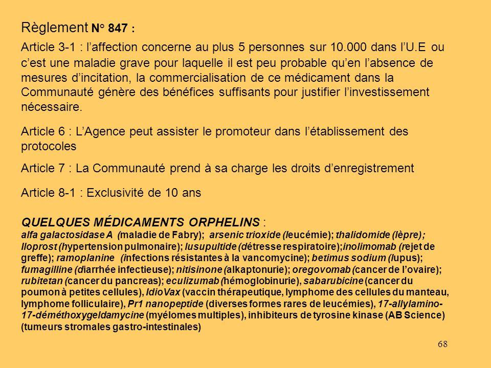 68 Règlement N° 847 : Article 3-1 : laffection concerne au plus 5 personnes sur 10.000 dans lU.E ou cest une maladie grave pour laquelle il est peu pr