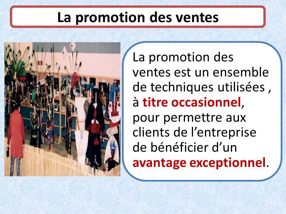 La promotion des ventes La promotion des ventes est un ensemble de techniques utilisées, à titre occasionnel, pour permettre aux clients de lentrepris